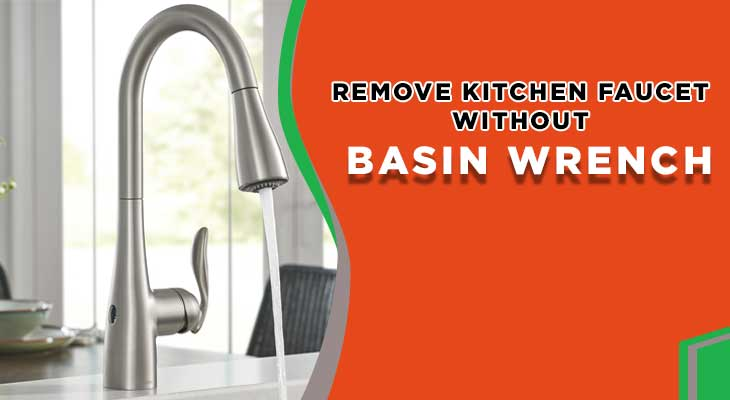 How To Remove Kitchen Faucet Without Basin Wrench My Kitchen Guides