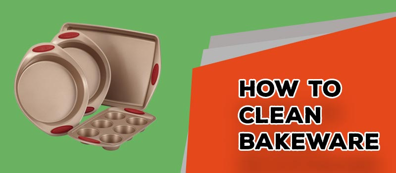 How To Clean Bakeware
